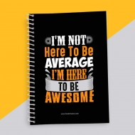 I Am Not Here To Be Average Quotation Notebook
