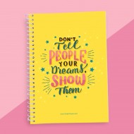 Don't Tell About Your Dreams Show Them Quotation Notebook