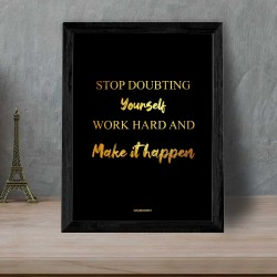 Stop Doubting Yourself Work Hard And Make It Happen Quote Frame